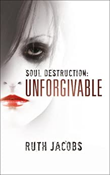 Soul Destruction: Unforgivable (a story of drug addiction and prostitution) by [Jacobs, Ruth]