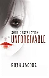 Soul Destruction: Unforgivable (a story of drug addiction and prostitution)
