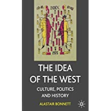 The Idea of the West: Culture, Politics and History by Alastair Bonnett (2004-11-27)