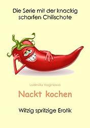 Nackt kochen: Witzig spritzige Erotik
