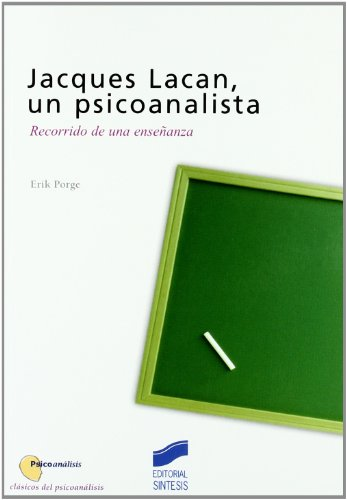 Jacques Lacan, un psicoanalista: recorrido de una enseñanza (Psicoanálisis. Clásicos del psicoanálisis)