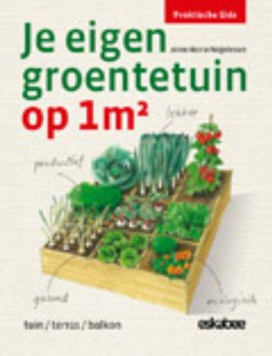 Je eigen groentetuin op 1m²: tuin, terras, balkon (Praktische gids)