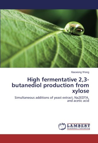 High fermentative 2,3-butanediol production from xylose: Simultaneous additions of yeast extract, Na2EDTA, and acetic acid