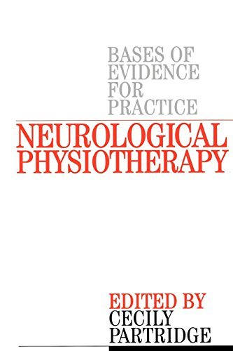 Neurological Physiotherapy: Bases of Evidence for Practice, Treatment and Management of Patients Described by Specialist Clinicians by Cecily Partridge (2002-05-15)