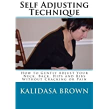 Self Adjusting Technique: How to Gently Adjust Your Neck, Back, Hips and Ribs by Kalidasa Brown (2012-02-09)