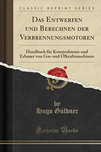 Das Entwerfen und Berechnen der Verbrennungsmotoren: Handbuch für Konstrukteure und Erbauer von Gas-und Ölkraftmaschinen (Classic Reprint) -