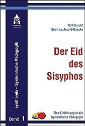Der Eid des Sisyphos: Eine Einführung in die Systemische Pädagogik (systhemia - Systemische Pädagogik)