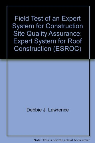 Field Test of an Expert System for Construction Site Quality Assurance: Expert System for Roof Construction (ESROC)