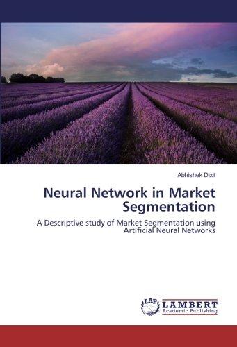 Neural Network in Market Segmentation: A Descriptive study of Market Segmentation using Artificial Neural Networks