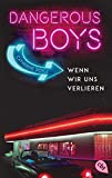 Dangerous Boys - Wenn wir uns verlieren (Die Dangerous Boys-Reihe, Band 3) - Catherine Doyle