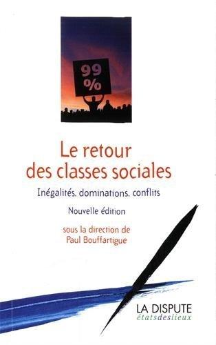Le retour des classes sociales : Inégalités, dominations, conflits de Paul Bouffartigue (5 mars 2015) Broché