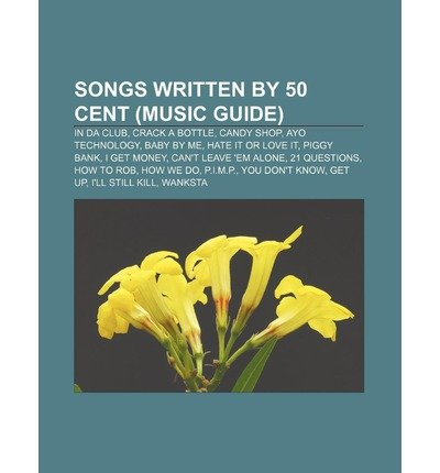 [ SONGS WRITTEN BY 50 CENT (MUSIC GUIDE): IN DA CLUB, CRACK A BOTTLE, CANDY SHOP, AYO TECHNOLOGY, BABY BY ME, HATE IT OR LOVE IT, PIGGY BANK ] Source Wikipedia (AUTHOR ) Aug-18-2011 Paperback (Bottle Bank Baby)