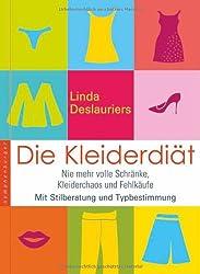 Die Kleiderdiät: Nie mehr volle Schränke, Kleiderchaos und Fehleinkäufe. Mit Stilberatung und Typbestimmung