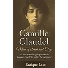 Mind of Steel and Clay: Camille Claudel (English Edition)