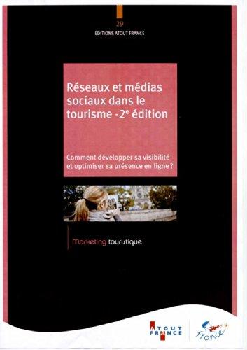 Réseaux et médias sociaux dans le tourisme 2ème édition - Comment développer sa visibilité et optimiser sa présence en ligne ? par Atout France