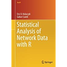 Statistical Analysis of Network Data with R (Use R!) by Eric D. Kolaczyk (2014-05-23)