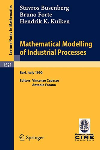 Mathematical Modelling of Industrial Processes: Lectures given at the 3rd Session of the Centro Internazionale Matematico Estivo (C.I.M.E.) held in ... (Lecture Notes in Mathematics, Band 1521) (Engineering Economy-analyse)