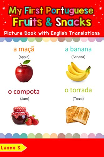 My First Portuguese Fruits & Snacks Picture Book with English Translations: Bilingual Early Learning & Easy Teaching Portuguese Books for Kids (Teach & ... for Children Livro 3) (Portuguese Edition) por Luana S.