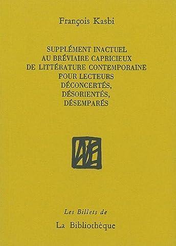 Supplément inactuel au bréviaire capricieux de littérature contemporaine pour lecteurs déconcertés, désorientés, désemparés de François Kasbi (21 octobre 2011) Broché