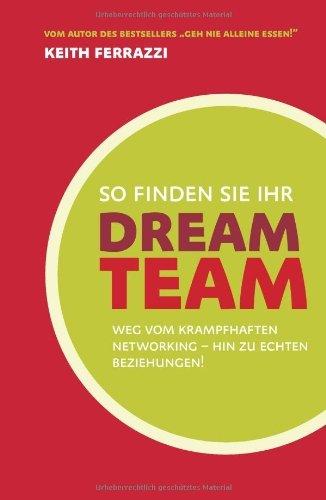 So finden Sie Ihr Dream-Team: Weg vom krampfhaften Networking - hin zu echten Beziehungen