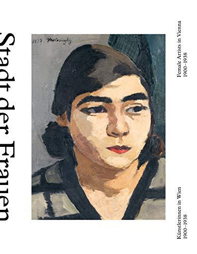 Stadt der Frauen: Künstlerinnen in Wien von 1900 bis 1938