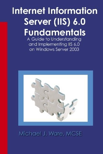 Internet Information Server (IIS) 6.0 Fundamentals: A Guide to Understanding and Implementing IIS 6.0 on Windows Server 2003 by Michael J. Ware (2003-09-02)