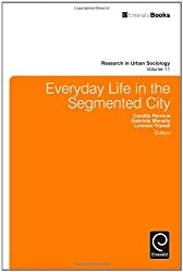 Everyday Life in the Segmented City (Research in Urban Sociology)