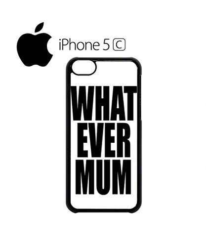 Whatever Mum ASAP Tumblr Geek Nerd Cool Funny Hipster Swag Mobile Phone Case Back Cover Hülle Weiß Schwarz for iPhone 5c White Schwarz