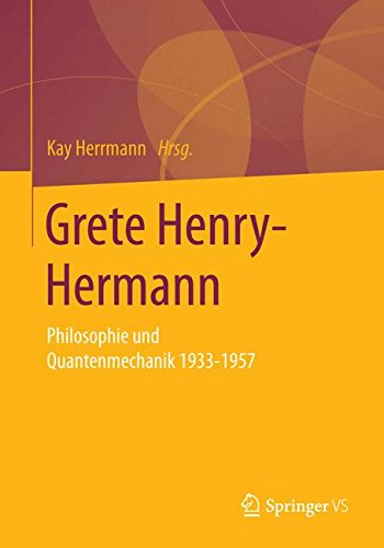 Grete Henry-Hermann: Philosophie und Quantenmechanik 1933-1957 (Frauen in Philosophie und Wissenschaft. Women Philosophers and Scientists)