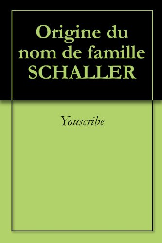Origine du nom de famille SCHALLER (Oeuvres courtes) par Youscribe