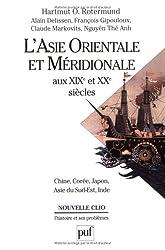 L'ASIE ORIENTALE ET MERIDIONALE AUX XIXEME ET XXEME SIECLES. : Chine, Corée, Japon, Asie du Sud-Est, Inde