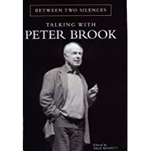 Between Two Silences: Talking with Peter Brook by Peter Etc Brook (1999-01-01)