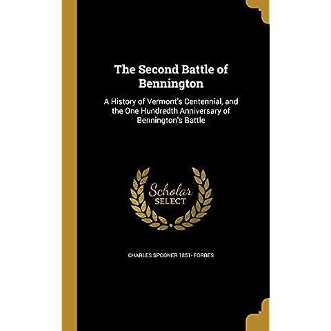 The Second Battle of Bennington: A History of Vermont's Centennial, and the One Hundredth Anniversary of Bennington's Battle