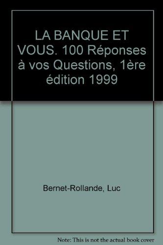 LA BANQUE ET VOUS. 100 Réponses à vos Questions, 1ère édition 1999