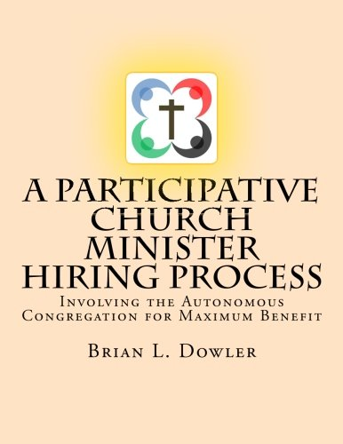 A Participative Church Minister Hiring Process: Involving the Autonomous Congregation for Maximum Benefit
