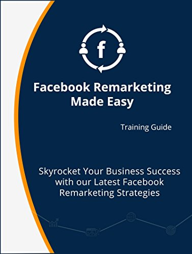 Facebook Remarketing Made Easy: Video Training Course Manual (English Edition)