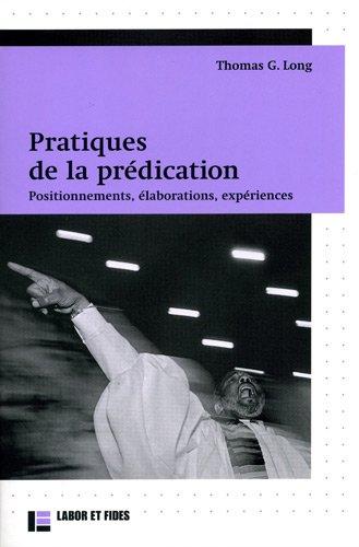 Pratiques de la prédication : Positionnements, élaborations, expériences par Thomas Long