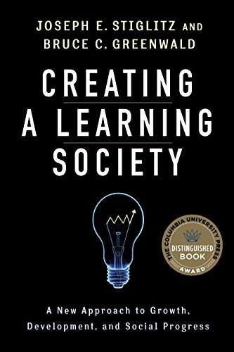Creating a Learning Society: A New Approach to Growth, Development, and Social Progress (Kenneth J. Arrow Lecture Series) by Joseph E. Stiglitz (2014-06-24)