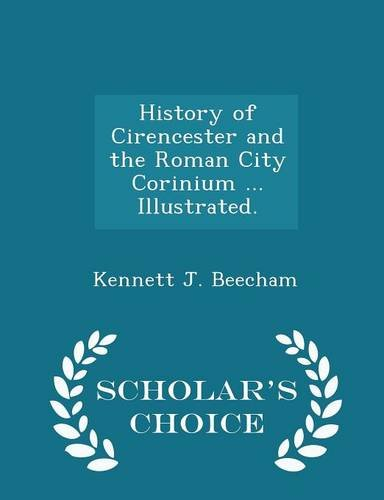 History of Cirencester and the Roman City Corinium Illustrated. - Scholar's Choice Edition
