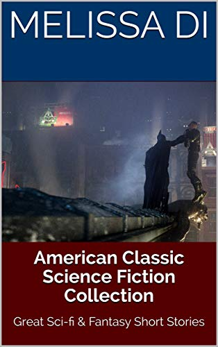 American Classic Science Fiction Collection: Great Sci-fi & Fantasy Short Stories