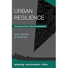 Urban Resilience: Planning for Risk, Crisis and Uncertainty (Planning, Environment, Cities)