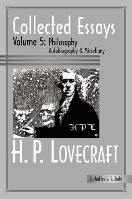 [Collected Essays 5: Philosophy; Autobiography and Miscellany] (By: H P Lovecraft) [published: January, 2006]