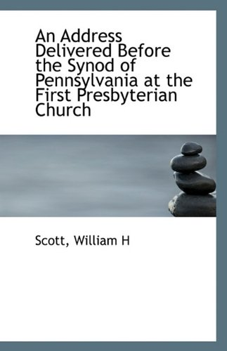 An Address Delivered Before the Synod of Pennsylvania at the First Presbyterian Church