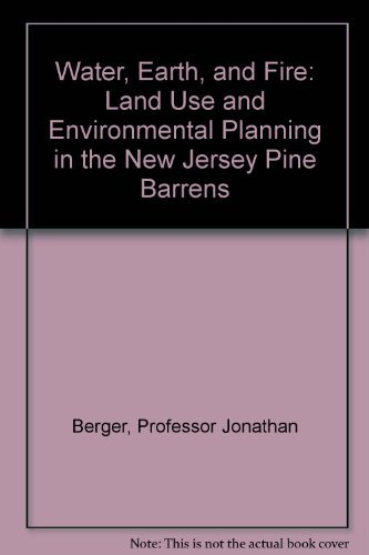 Water, Earth, and Fire: Land Use and Environmental Planning in the New Jersey Pine Barrens