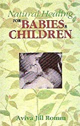 Natural Healing for Babies and Children by Jill Aviva (1999-12-01)