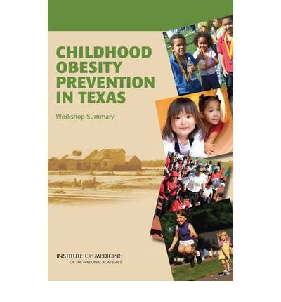 [(Childhood Obesity Prevention in Texas: Workshop Summary)] [Author: Food and Nutrition Board] published on (February, 2010)