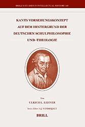 Kants Vorsehungskonzept Auf Dem Hintergrund Der Deutschen Schulphilosophie Und -Theologie (Brill's Studies in Intellectual History)