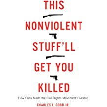 This Nonviolent Stuff'll Get You Killed: How Guns Made the Civil Rights Movement Possible (English Edition)