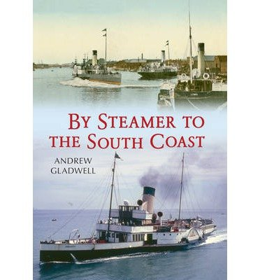 [(By Steamer to the South Coast)] [ By (author) Andrew Gladwell ] [August, 2014]
