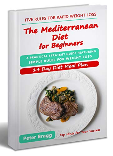 THE MEDITERRANEAN DIET FOR BEGINNERS: A Practical Strategy Guide Featuring Simple Rules for Weight Loss, and a 14 Day Diet Meal Plan (mediterranean diet ... diet easy cookbook) (English Edition)